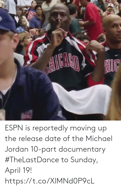 Date: ESPN is reportedly moving up the release date of the Michael Jordan 10-part documentary #TheLastDance to Sunday, April 19!   https://t.co/XlMNd0P9cL