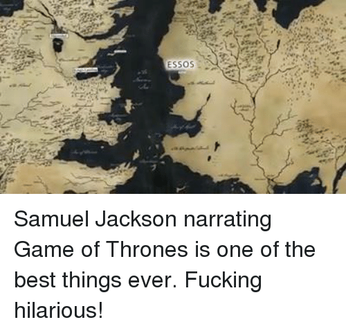 samuel jackson: ESSOS Samuel Jackson narrating Game of Thrones is one of the best things ever. Fucking hilarious!