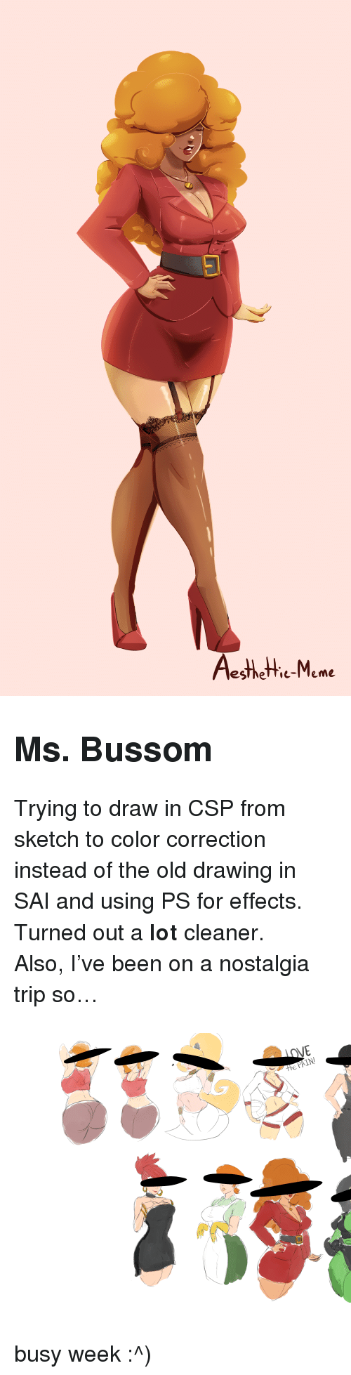 "Correction: esthetie-Meme <h2><b>Ms. Bussom</b></h2><p>Trying to draw in CSP from sketch to color correction instead of the old drawing in SAI and using PS for effects. Turned out a <b>lot</b> cleaner.</p><p>Also, I've been on a nostalgia trip so&hellip;</p><figure class=""tmblr-full"" data-orig-height=""7313"" data-orig-width=""10073""><img src=""https://78.media.tumblr.com/280b587b6197f92252b7e23116986d17/tumblr_inline_p5svm2oTcJ1sdoznj_540.png"" data-orig-height=""7313"" data-orig-width=""10073""/></figure><p>busy week :^)</p>"