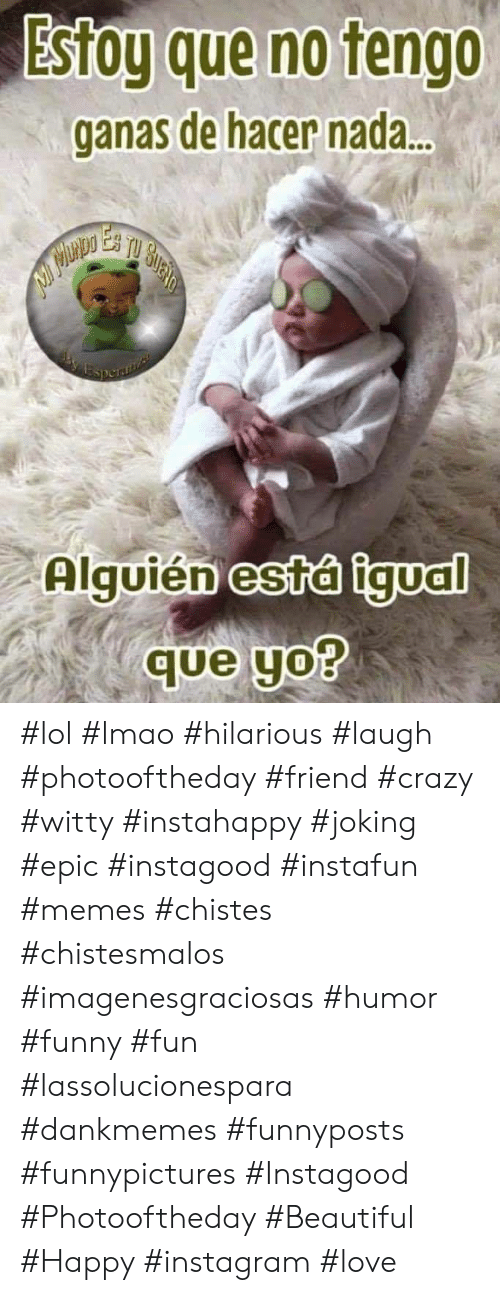 Tengo: Estog que no tengo  ganas de hacer nada..  Esperaia  Alguién está igual  que yo? #lol #lmao #hilarious #laugh #photooftheday #friend #crazy #witty #instahappy  #joking #epic #instagood #instafun #memes #chistes #chistesmalos #imagenesgraciosas #humor #funny  #fun #lassolucionespara #dankmemes   #funnyposts #funnypictures #Instagood #Photooftheday #Beautiful #Happy #instagram #love