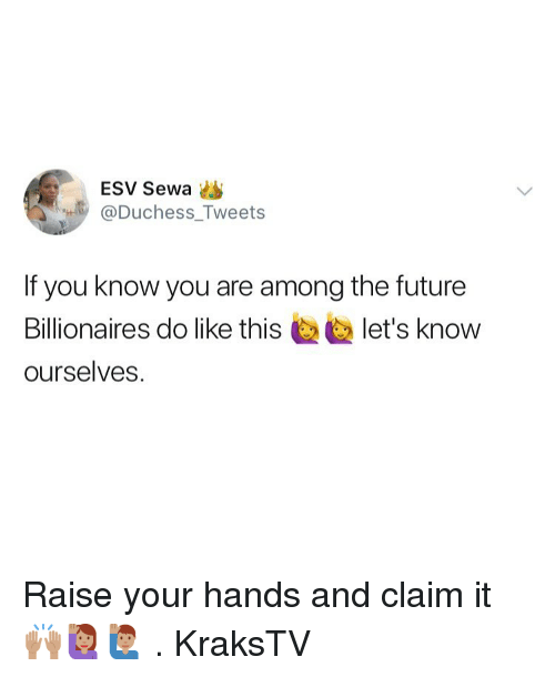 aires: ESV Sewa  @Duchess_Tweets  If you know you are among the future  aires do like this  2 let's know  ourselves. Raise your hands and claim it 🙌🏽🙋🏽‍♀️🙋🏽‍♂️ . KraksTV