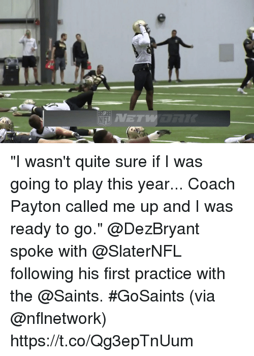 """Memes, New Orleans Saints, and Quite: ET """"I wasn't quite sure if I was going to play this year... Coach Payton called me up and I was ready to go.""""  @DezBryant spoke with @SlaterNFL following his first practice with the @Saints. #GoSaints (via @nflnetwork) https://t.co/Qg3epTnUum"""
