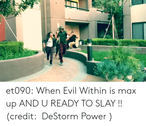 Tumblr, youtube.com, and Blog: et090:  When Evil Within is max up AND U READY TO SLAY !!(credit:   DeStorm Power )