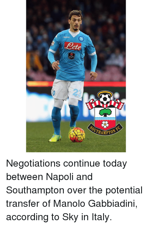 accordance: etet  SOUTH Negotiations continue today between Napoli and Southampton over the potential transfer of Manolo Gabbiadini, according to Sky in Italy.