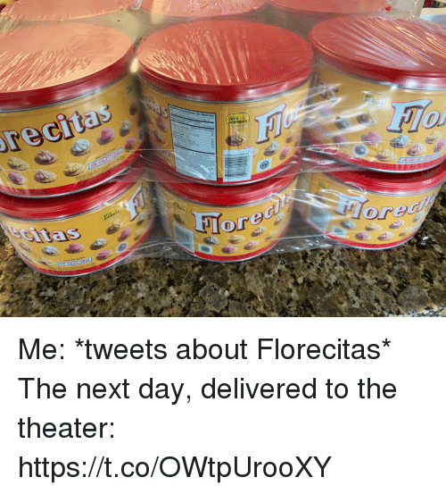 Memes, 🤖, and Next: ets  ORINQUE  orec Me: *tweets about Florecitas* The next day, delivered to the theater: https://t.co/OWtpUrooXY