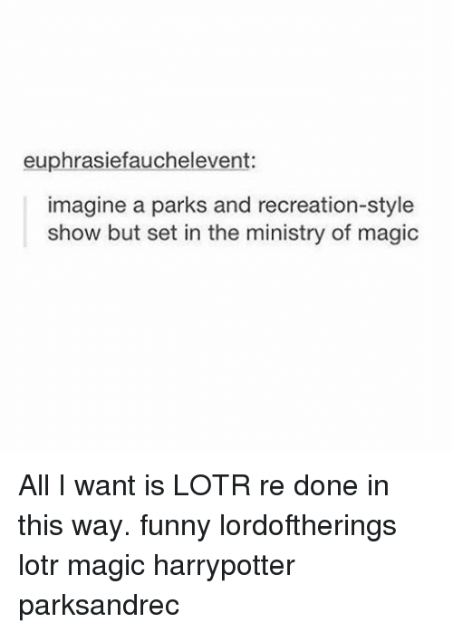 park and recreation: euphrasiefauchelevent:  imagine a parks and recreation-style  show but set in the ministry of magic All I want is LOTR re done in this way. funny lordoftherings lotr magic harrypotter parksandrec