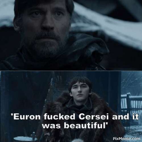 Beautiful, Game of Thrones, and Com: Euron fucked Cersei and it  was beautiful  PixMeme.com
