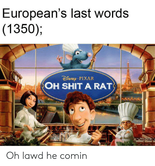 Pixar, Shit, and Last Words: European's last words  (1350);  DiSNEp PIXAR  OH SHIT A RAT Oh lawd he comin