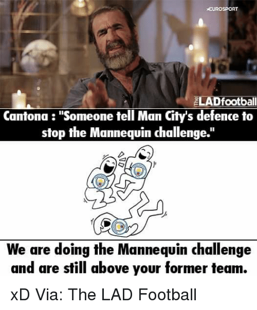 """The Mannequin: EUROSPORT  LADfootball  Cantona """"Someone tell Man Citys defence to  stop the Mannequin challenge.  We are doing the Mannequin challenge  and are still above your former team. xD  Via: The LAD Football"""