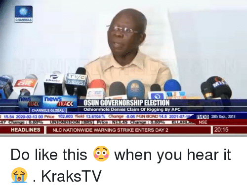 rigging: ev  RACK  OSUN GOVERNORSHIP ELECTION  Oshiomhole Denies Claim Of Rigging By APC  CHANNELS GLOBAL  02-13 00 Price 1  nge 0.06 FGN  EEO  MD  28th Sept., 2018  NSE  HEADLINES  NLC NATIONWIDE WARNING STRIKE ENTERS DAY 2  20:15 Do like this 😳 when you hear it 😭 . KraksTV