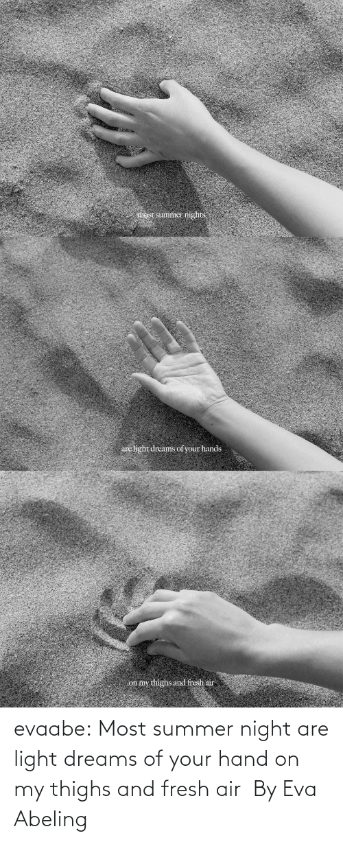 thighs: evaabe: Most summer night are light dreams of your hand on my thighs and fresh air  By Eva Abeling