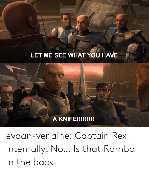 internally: evaan-verlaine:  Captain Rex, internally: No…   Is that Rambo in the back