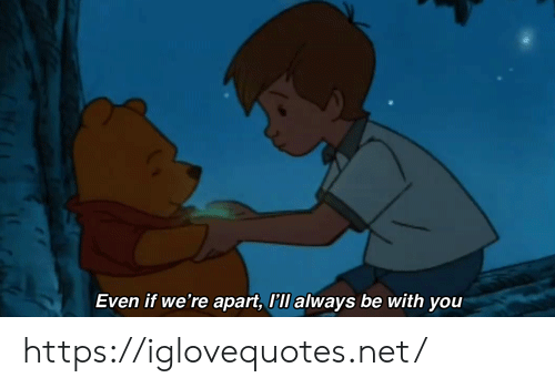 Be With You: Even if we're apart, I'll always be with you https://iglovequotes.net/
