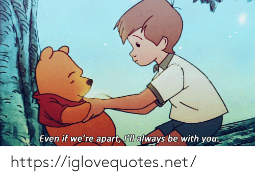 Be With You: Even if we're apart, l always be with you https://iglovequotes.net/