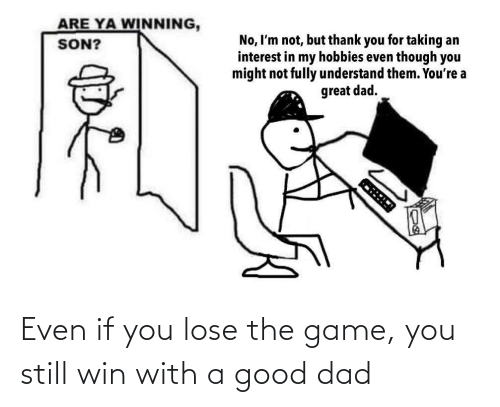 win: Even if you lose the game, you still win with a good dad