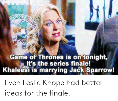 Leslie: Even Leslie Knope had better ideas for the finale.