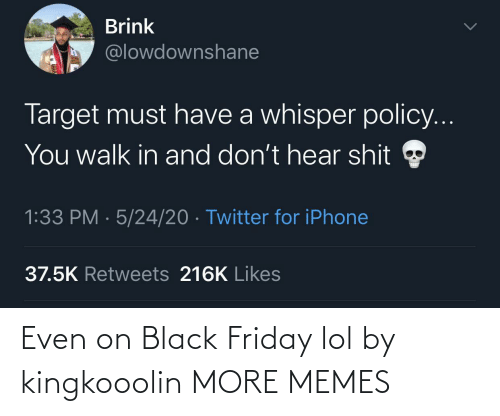 Friday: Even on Black Friday lol by kingkooolin MORE MEMES