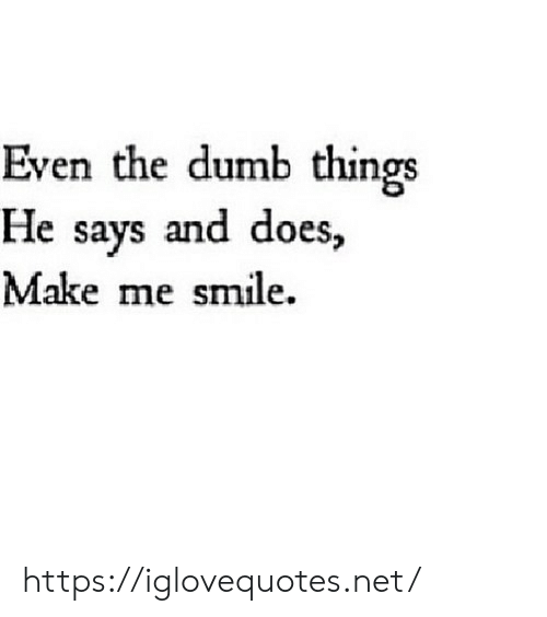 Dumb, Smile, and Net: Even the dumb things  He says and does,  Make me smile. https://iglovequotes.net/
