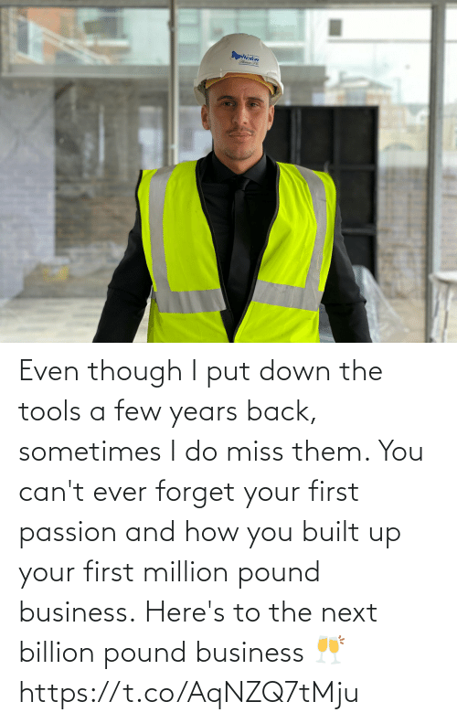 A Few: Even though I put down the tools a few years back, sometimes I do miss them. You can't ever forget your first passion and how you built up your first million pound business.  Here's to the next billion pound business 🥂 https://t.co/AqNZQ7tMju