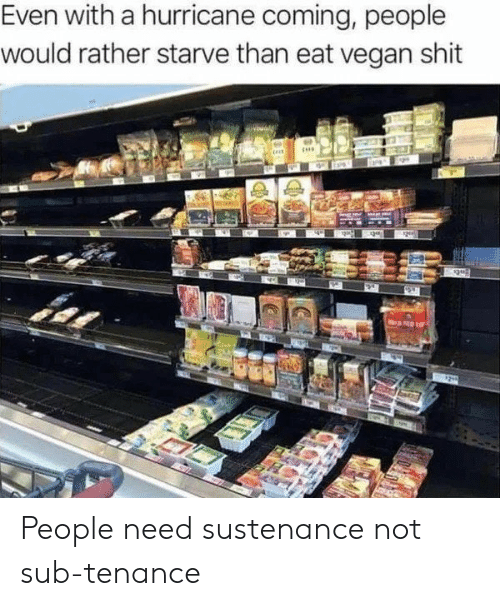 Shit, Vegan, and Hurricane: Even with a hurricane coming, people  would rather starve than eat vegan shit  4 People need sustenance not sub-tenance