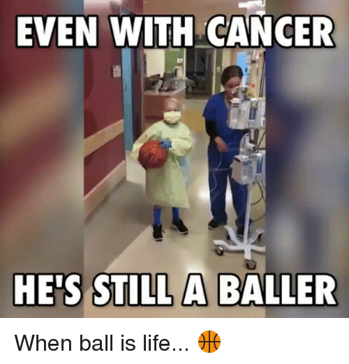 When Ball Is Life: EVEN WITH CANCER  HE'S STILL A BALLER When ball is life... 🏀