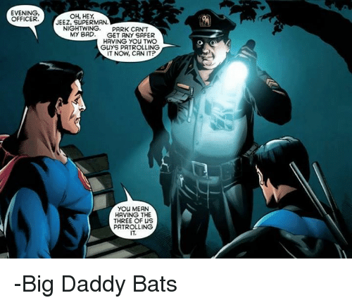 Evening Officer Oh Hey Jeez Superman Nightwing Park Can T My