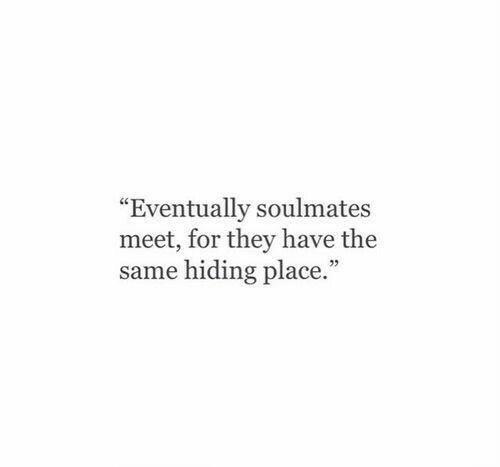 """They, For, and Eventually: """"Eventually soulmates  meet, for they have the  same hiding place."""