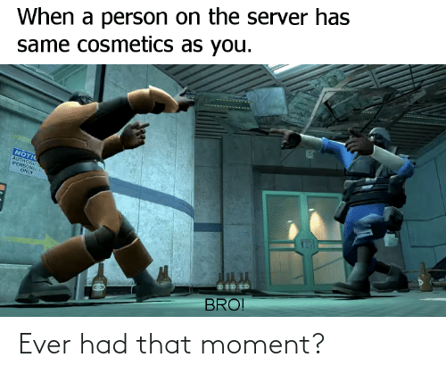 Ever Had: Ever had that moment?