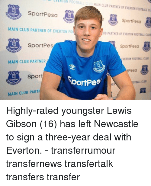 Ali, Club, and Everton: EVERTON  FOOTBALLC  MAIN CLUB PARTNER OF EVERTON FOOTBALL  SportPesa  SportPesa  MAIN CLUB PARTNER OF EVERTON  IUB PARTNER OF EVERTON FOOT! ALi cai  SportPes  SportPeso  Everton  VERTON FOOTBALL U  MAIN CLUB PARTNER  Pesa  Sport  Everton  bortPe  MAIN CLUB PART Highly-rated youngster Lewis Gibson (16) has left Newcastle to sign a three-year deal with Everton. - transferrumour transfernews transfertalk transfers transfer