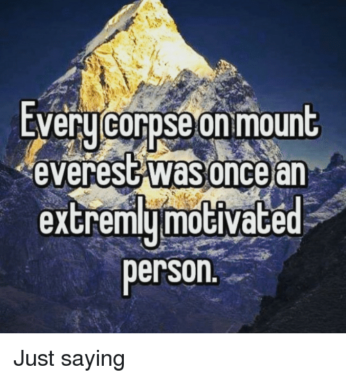 mount everest: EVeru corpse on mount  everest was oncear  extremymoGiVace  person Just saying
