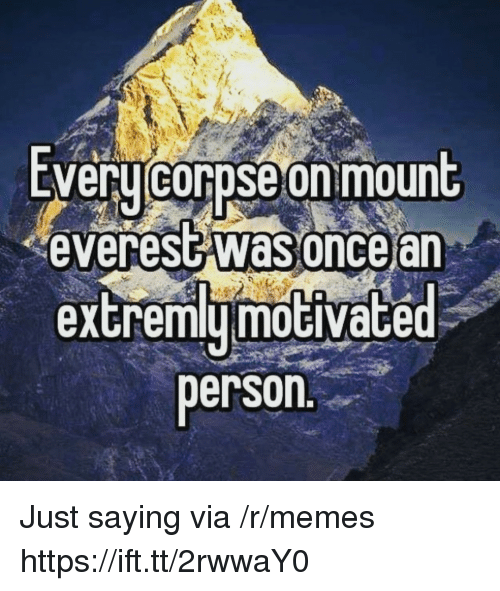 mount everest: EVeru corpse on mount  everest was oncear  extremymoGiVace  person Just saying via /r/memes https://ift.tt/2rwwaY0