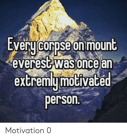 Everest, Mount Everest, and Motivation: EVeru corpse on mount  everest was oncear  extremymoGiVace  person Motivation 0