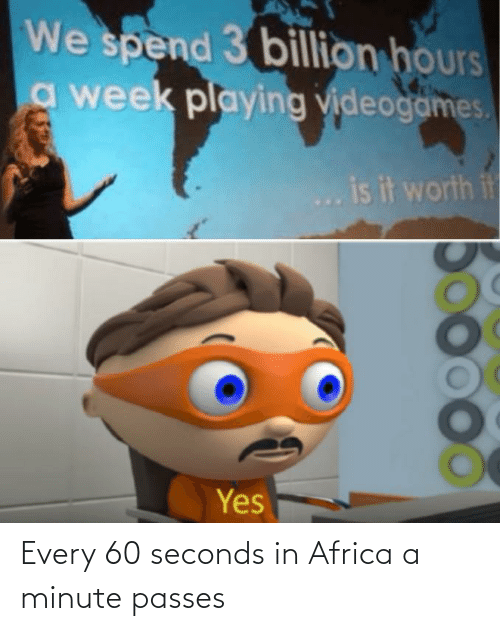 seconds: Every 60 seconds in Africa a minute passes
