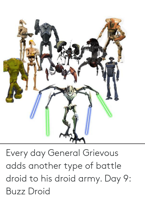 buzz: Every day General Grievous adds another type of battle droid to his droid army. Day 9: Buzz Droid