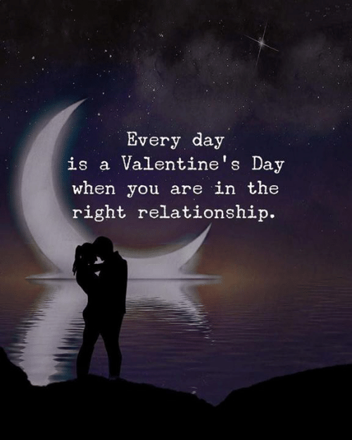 Valentine's Day, Day, and You: Every day  is a Valentine's Day  when you are in the  right relationship.