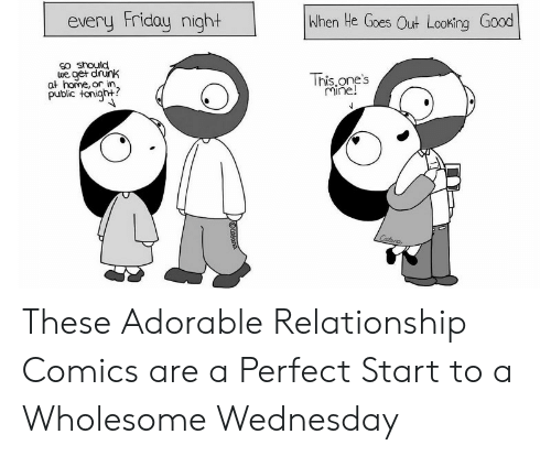 Drunk, Friday, and Good: every Friday night  When He Goes Out Looking Good  SO snould  we get drunk  at home, or in.  public tonigh+?  This.one's  Mine!  Catana  Cotano These Adorable Relationship Comics are a Perfect Start to a Wholesome Wednesday
