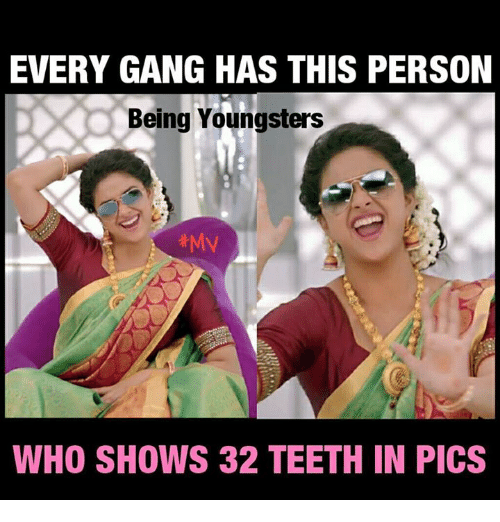 Teething: EVERY GANG HAS THIS PERSON  Being Youngsters  #My  WHO SHOWS 32 TEETH IN PICS