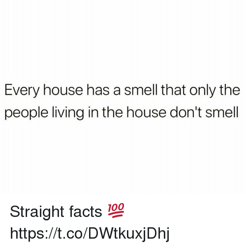 Facts, Smell, and House: Every house has a smell that only the  people living in the house don't smell Straight facts 💯 https://t.co/DWtkuxjDhj
