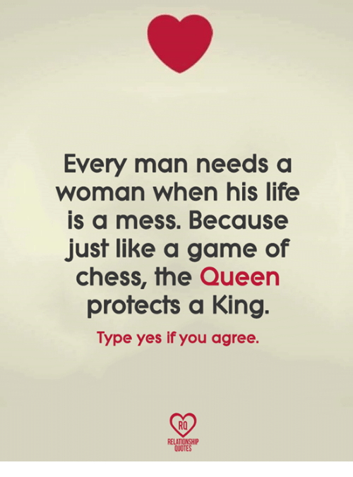 Womanism: Every man needs a  woman when his life  is a mess. Because  just like a game of  chess, the Queern  protects a King.  Type yes if you agree.  RO  RELATIONSHIP  QUOTES