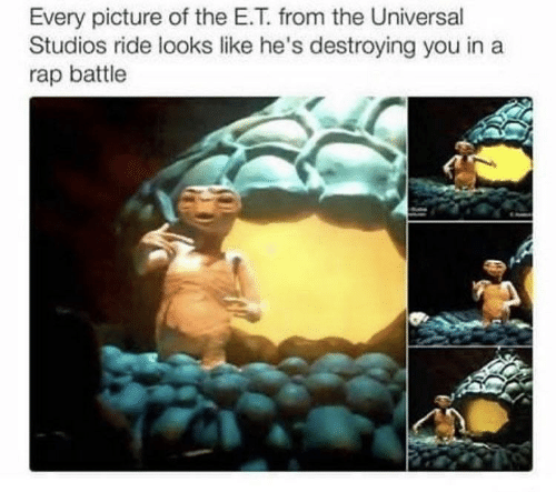 Rap: Every picture of the E.T. from the Universal  Studios ride looks like he's destroying you in a  rap battle