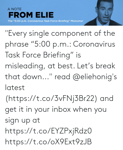 """phrase: """"Every single component of the phrase """"5:00 p.m.: Coronavirus Task Force Briefing"""" is misleading, at best. Let's break that down..."""" read @eliehonig's latest (https://t.co/3vFNj3Br22) and get it in your inbox when you sign up at https://t.co/EYZPxjRdz0 https://t.co/oX9Ext9zJB"""