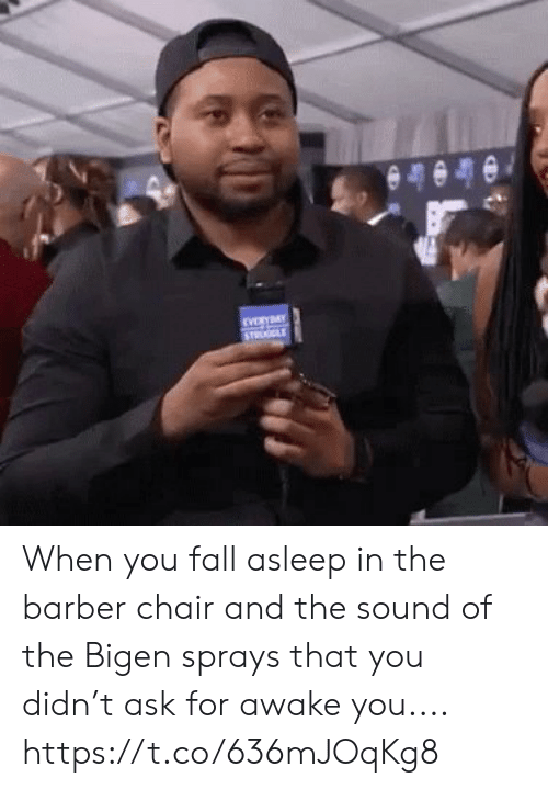 Barber Chair: EVeRY  STRGLE When you fall asleep in the barber chair and the sound of the Bigen sprays that you didn't ask for awake you.... https://t.co/636mJOqKg8