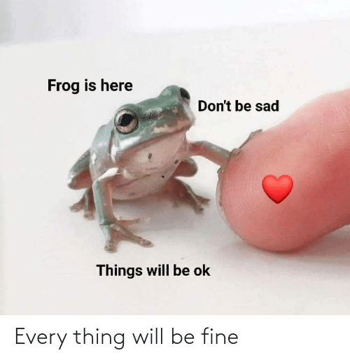 thing: Every thing will be fine