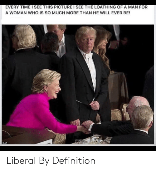 liberal: EVERY TIME I SEE THIS PICTURE I SEE THE LOATHING OF A MAN FOR  A WOMAN WHO IS SO MUCH MORE THAN HE WILL EVER BE!  AP Liberal By Definition
