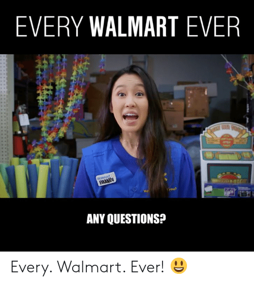 any questions: EVERY WALMART EVER  BRANDI  Ha  ANY QUESTIONS? Every. Walmart. Ever! 😃