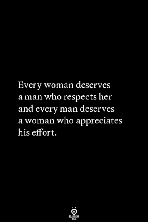 Her, Who, and Man: Every woman deserves  aman who respects her  an esS  d every man deserv  a woman who appreciates  his effort.  RELATIONGP  RLES