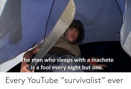 """ever: Every YouTube """"survivalist"""" ever"""