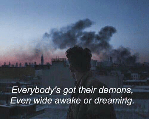 wide awake: Everybody's got their demons,  Even wide awake or dreaming.