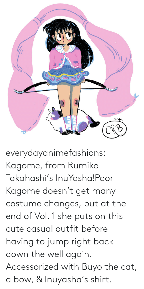 cute: everydayanimefashions:  Kagome, from Rumiko Takahashi's InuYasha!Poor Kagome doesn't get many costume changes, but at the end of Vol. 1 she puts on this cute casual outfit before having to jump right back down the well again. Accessorized with Buyo the cat, a bow, & Inuyasha's shirt.