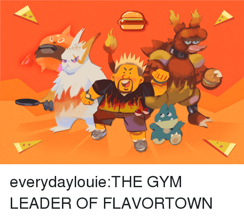 Gym, Tumblr, and Blog: everydaylouie:THE GYM LEADER OF FLAVORTOWN